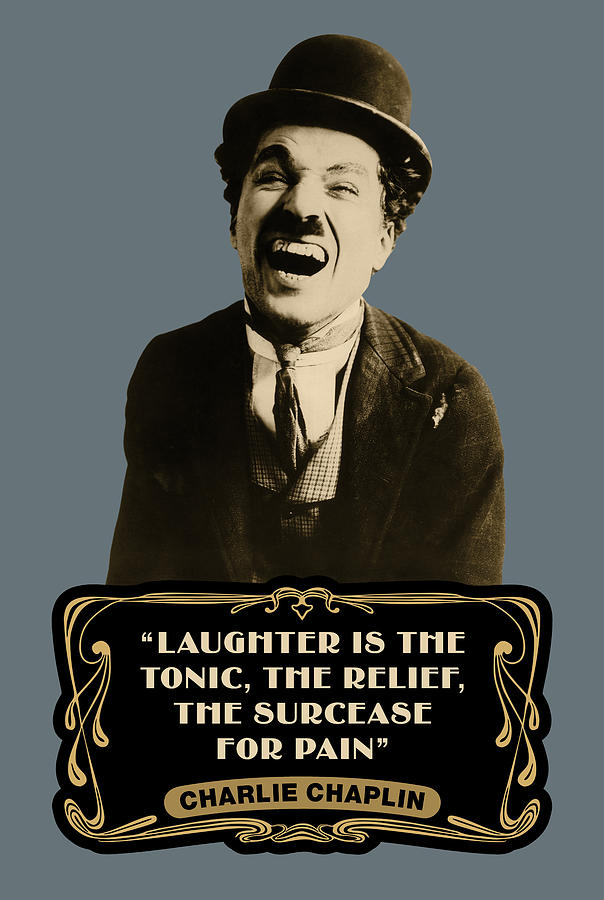 charlie-chaplin-quotes-laughter-is-the-tonic-the-relief-the-surcease-for-pain-david-richardson