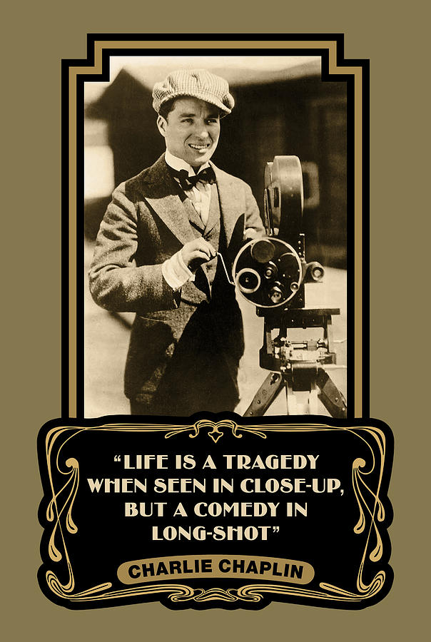 charlie-chaplin-quotes-life-is-a-tragedy-when-seen-in-close-up-but-a-comedy-in-long-shot-david-richardson